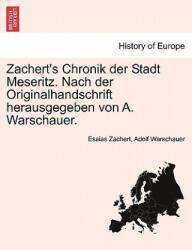 Zachert's Chronik Der Stadt Meseritz. Nach Der Originalhandschrift Herausgegeben Von A. Warschauer. - Adolf Warschauer (ISBN: 9781241411237)