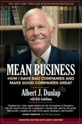 Mean Business: How I Save Bad Companies and Make Good Companies Great - Albert J Dunlap (ISBN: 9781500498832)