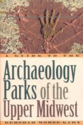 Guide to the Archaeology Parks of the Upper Midwest - Deborah Morse-Kahn (ISBN: 9781570983962)