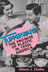 Tupperware: The Promise of Plastic in 1950s America (ISBN: 9781560989202)