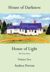 House of Darkness House of Light: The True Story Volume Two (ISBN: 9781481712378)