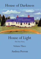 House of Darkness House of Light: The True Story Volume Three (ISBN: 9781491829899)