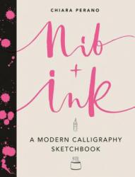 Nib + Ink: A Modern Calligraphy Sketchbook (ISBN: 9781419724343)