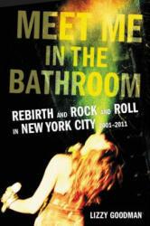 Meet Me in the Bathroom - Lizzy Goodman (ISBN: 9780062233097)