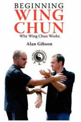 Beginning Wing Chun Why Wing Chun Works - Alan Gibson (ISBN: 9780755214570)