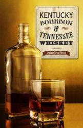 Kentucky Bourbon & Tennessee Whiskey - Stephanie Stewart-Howard (ISBN: 9781493008643)