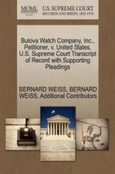 Bulova Watch Company, Inc. , Petitioner, V. United States. U. S. Supreme Court Transcript of Record with Supporting Pleadings - Additional Contributors (ISBN: 9781270455882)