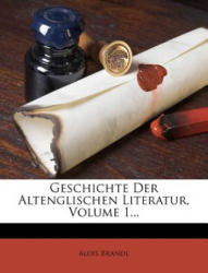 Geschichte Der Altenglischen Literatur, Volume 1. . . - Alois Brandl (ISBN: 9781271436576)