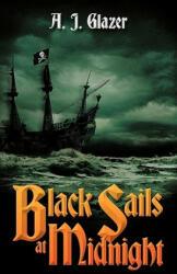 Black Sails at Midnight - A J Glazer (ISBN: 9781456776732)