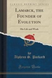 Lamarck, the Founder of Evolution - Alpheus S Packard (ISBN: 9781330135068)