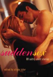 Sudden Sex: 69 Sultry Short Stories (ISBN: 9781573449007)