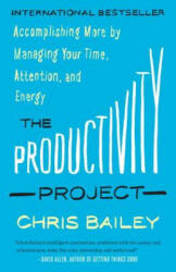 The Productivity Project: Accomplishing More by Managing Your Time, Attention, and Energy (ISBN: 9781101904053)