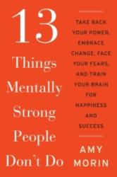 13 Things Mentally Strong People Don't Do - Amy Morin (ISBN: 9780062391544)