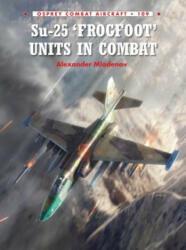 Su-25 'Frogfoot' Units in Combat - Alexander Mladenov (ISBN: 9781472805676)