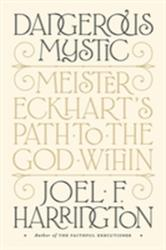 Dangerous Mystic: Meister Eckhart's Path to the God Within (ISBN: 9781101981566)