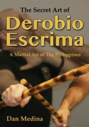 Secret Art of Derobio Escrima - Dan Medina (ISBN: 9781943155040)