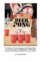 Beer Pong: The Official Guide to Americas #1 Party Game - Aj Carapezza (ISBN: 9781441489852)