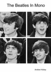 Beatles In Mono - Andrew Hickey (ISBN: 9781446184899)