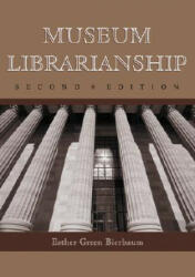 Museum Librarianship - Esther Green Bierbaum (ISBN: 9780786408672)