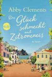 Das Glück schmeckt nach Zitroneneis - Abby Clements, Sabine Schilasky (ISBN: 9783956496783)