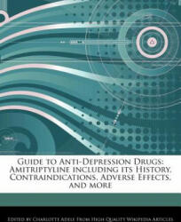 Guide to Anti-Depression Drugs: Amitriptyline Including Its History, Contraindications, Adverse Effects, and More - Charlotte Adele (ISBN: 9781276157087)