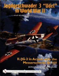 "Jagdgeschwader 3 ""Udet"" in World War II - II. /JG 3 in Action with the Messerschmitt Bf 109 (ISBN: 9780764317743)"