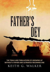 Father's Dey - Walker, Senior Lecturer in English Language and Literature Keith (University of Oxford, UK University College, London University College, London Unive (ISBN: 9781462891184)