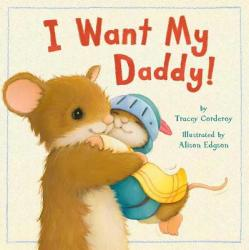 I Want My Daddy! (ISBN: 9781589254718)