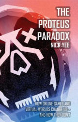 The Proteus Paradox: How Online Games and Virtual Worlds Change Us - And How They Don't (ISBN: 9780300190991)