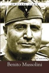 Benito Mussolini, Critical Lives - Alan Alexrod (ISBN: 9780028642147)