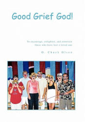 Good Grief God! - O Chuck Olsen (ISBN: 9781453573815)