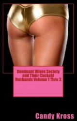 Dominant Wives Society and Their Cuckold Husbands Volume 1 Thru 3 - Candy Kross (ISBN: 9781329263376)