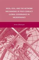 NGOs, IGOs, and the Network Mechanisms of Post-Conflict Global Governance in Microfinance - A. Ohanyan (ISBN: 9781349374403)