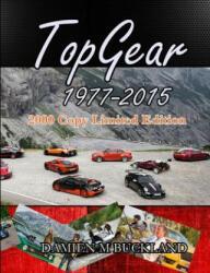 Top Gear; 1977 - 2015; 2000 Copy Limited Edition - Damien Buckland (ISBN: 9781326289836)