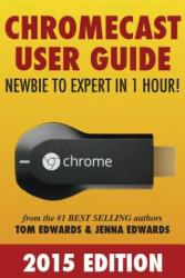 Chromecast User Guide - Newbie to Expert in 1 Hour! - Tom Edwards (ISBN: 9781499304701)