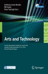Arts and Technology - Fourth International Conference, ArtsIT 2014, Istanbul, Turkey, November 10-12, 2014, Revised Selected Papers (ISBN: 9783319188355)