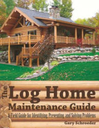 The Log Home Maintenance Guide: A Field Guide for Identifying, Preventing, and Solving Problems (ISBN: 9781581571936)