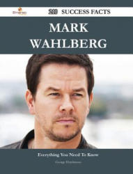 Mark Wahlberg 210 Success Facts - Everything You Need to Know about Mark Wahlberg - Hutchinson, Professor of English and Newton C Farr Professor of American Culture George, PhD (Department of English Cornell University Indiana Univers (ISBN: 9781488544040
