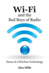 Wi-Fi and the Bad Boys of Radio: Dawn of a Wireless Technology (ISBN: 9781457505607)