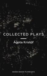 Agota Kristof: Collected Plays - Agota Kristof (ISBN: 9781786820747)