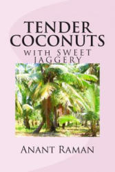 Tender Coconuts with Sweet Jaggery - Anant Raman (ISBN: 9781475110548)