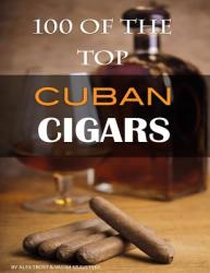 100 of the Top Cuban Cigars (ISBN: 9781484915929)