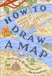 How to Draw a Map - Malcolm Swanston, Alex Swanston (ISBN: 9780008275792)