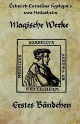 Heinrich Cornelius Agrippa Von Nettesheim - Magische Werke: Erstes Bandchen Der Geheimen Philosophie - Agrippa von Nettesheim (ISBN: 9781492819714)