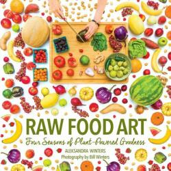 Raw Food Art: Four Seasons of Plant-Powered Goodness (ISBN: 9780997105919)