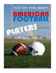 100 of the Best American Football Players of All Time (ISBN: 9781492141341)