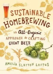 Sustainable Homebrewing - Amelia Loftus (ISBN: 9781612121239)