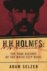 H. H. Holmes: The True History of the White City Devil (ISBN: 9781510713437)
