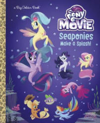 Seaponies Make a Splash! (My Little Pony: The Movie) - Celeste Sisler, Golden Books (ISBN: 9781524769642)