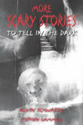 MORE SCARY STORIES TO TELL IN - Alvin Schwartz, Stephen Gammell (ISBN: 9780062682857)